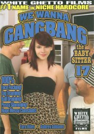 Watch We Wanna Gangbang The Baby Sitter 17 Porn Video from White Ghetto!