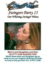 Stream Swingers Party 15: 'Our Whoring Swinger Wives' Porn Video from Trix Video.