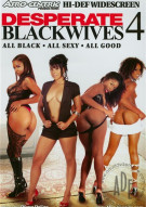 Desperate Black Wives 4 Porn Movie