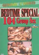 Bedtime Special: 104 Group Sex Porn Movie