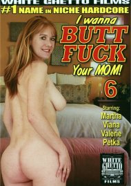 I Wanna Butt Fuck Your Mom! 6 Porn Movie