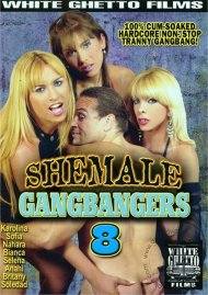 Shemale Gangbangers 8 Porn Movie