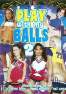 Play With My Balls 2 Porn Movie