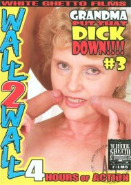 Grandma Put That Dick Down!!!! #3 Porn Video