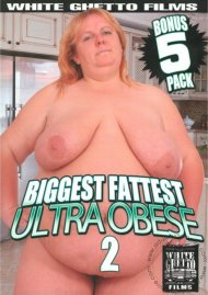 Biggest Fattest Ultra Obese 2 Porn Movie