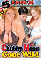 Chubby Moms Gone Wild Porn Movie