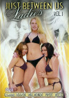 Just Between Us Ladies Vol. 1 Porn Movie