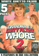Grandma Is A Dirty Filthy Whore 2 (5-Pack) Porn Movie