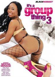 Stream It's A Group Thing 3 HD Porn Video from Black Market!