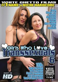 Stream Girls Who Love Transsexuals 6 Porn Video from White Ghetto!