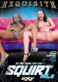 So You Think You Can Squirt Vol. 3 Porn Movie