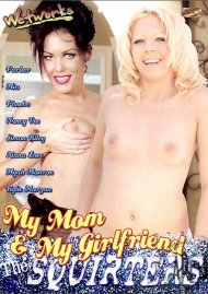 My Mom & My Girlfriend The Squirters Porn Video