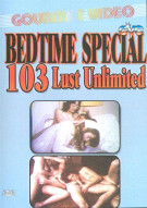 Bedtime Special: 103 Lust Unlimited Porn Movie