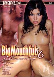 Big Mouthfuls Vol. 6 Porn Movie