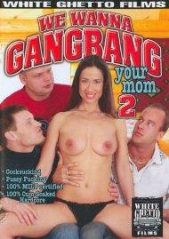 We Wanna Gangbang Your Mom 2 Porn Video