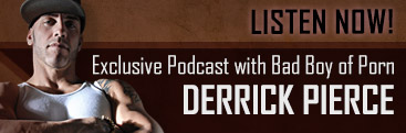 Stream exclusive podcast interview with pornstar Derrick Pierce.